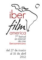 iberfilmamerica. Primer Festival en Internet de Cine Iberoamericano. del 27 de marzo al 16 de abril 2012